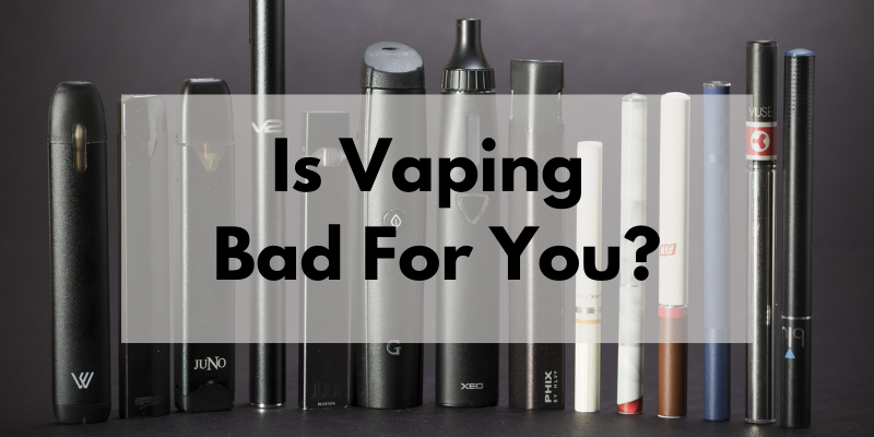 Is Vaping Bad for You?